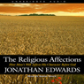 Religious Affections: How Mans Will Affects His Character Before God (Unabridged), by Jonathan Edward
