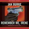 Remember Me, Irene (Unabridged), by Jan Burke