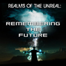 Remembering the Future: Realms of the Unreal Audiobook, by Dr. Brooks Agnew