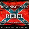 Reminiscences of a Rebel: The True Adventures of a Confederate Soldier (Unabridged), by Wayland Fuller Dunaway