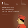 The Renaissance, the Reformation, and the Rise of Nations, by The Great Courses