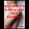 Rennaeys Hardcore Sex Stories: Five Explicit Erotica Short Stories (Unabridged), by Rennaey Necee