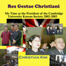 Res Gestae Christiani: My Time as the President of the Cambridge University Korean Society 2002-2003 (Unabridged), by Christian Kim
