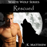 Rescued (White Wolf, Volume #10) (Unabridged), by K. Matthew