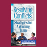 Resolving Conflicts: Strategies for a Winning team (Unabridged) Audiobook, by Briefings Media Group