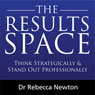 The Results Space: Think Strategically & Stand Out Professionally (Unabridged) Audiobook, by Dr Rebecca Newton