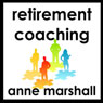 Retirement Coaching: 20 Minutes on Awakening Passion and Purpose in Retirement (Unabridged), by Anne Marshall