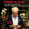Retirement on the Line: Age, Work, and Value in an American Factory (Unabridged), by Caitrin Lynch