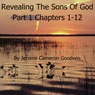 Revealing the Sons of God, Part A, Chapters 1-12: The Commented Bible Series (Unabridged), by Jerome Cameron Goodwi
