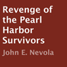 Revenge of the Pearl Harbor Survivors (Unabridged) Audiobook, by John E. Nevola