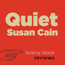 Review: Quiet: The Power of Introverts in a World That Cant Stop Talking by Susan Cain (Unabridged), by Brainy Book Reviews
