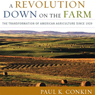 A Revolution Down on the Farm: The Transformation of American Agriculture since 1929 (Unabridged), by Paul K. Conkin