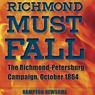 Richmond Must Fall: The Richmond-Petersburg Campaign, October 1864 (Civil War Soldiers and Strategies) (Unabridged) Audiobook, by Hampton Newsome