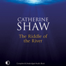 The Riddle of the River (Unabridged) Audiobook, by Catherine Shaw