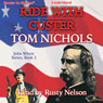 Ride with Custer: John Whyte Series, Book 2 (Unabridged), by Tom Nichols