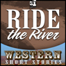 Ride the River (Unabridged) Audiobook, by Ernest Haycox