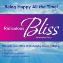 Ridiculous Bliss: Being Happy All the Time (Unabridged) Audiobook, by Matthew Ferry