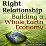 Right Relationship: Building a Whole Earth Economy (Unabridged) Audiobook, by Peter G. Brown