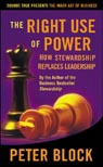 The Right Use of Power: How Stewardship Replaces Leadership, by Peter Block