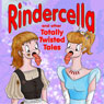 Rindercella and Other Totally Twisted Tales (Unabridged), by Shane Sody