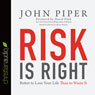 Risk Is Right: Better to Lose Your Life Than to Waste It (Unabridged) Audiobook, by John Piper
