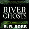 River Ghosts: A Five Star Mystery (Unabridged) Audiobook, by B. R. Robb