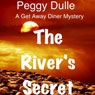 The Rivers Secret: A Get Away Diner Mystery, Book 1 (Unabridged), by Peggy Dulle