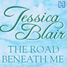 The Road Beneath Me (Unabridged) Audiobook, by Jessica Blair
