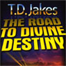 The Road to Divine Destiny Audiobook, by T. D. Jakes