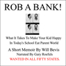 Rob a Bank!: A Short Memoir of What it Takes to Make Your Kids Happy in Todays School Eat Parent World (Unabridged) Audiobook, by Will Bevis