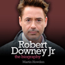 Robert Downey, Jr.: The Biography (Unabridged), by Martin Howden
