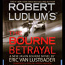 Robert Ludlum's The Bourne Betrayal (Unabridged)