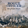 Rogue Officer: A Fancy Jack Crossman Novel (Unabridged) Audiobook, by Garry Douglas Kilworth