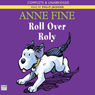 Roll Over Roly (Unabridged), by Anne Fine