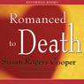 Romanced to Death (Unabridged), by Susan Rogers Cooper