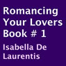 Romancing Your Lovers, Book 1 (Unabridged), by Isabella De Laurentis