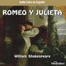 Romeo y Julieta (Dramatizado) (Romeo and Juliet (Dramatized)) Audiobook, by William Shakespeare