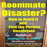 Roommate Disaster?: How to Avoid It and Find the Perfect Roommate (Unabridged) Audiobook, by Rock Wood