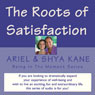 The Roots of Satisfaction: Being in the Moment (Unabridged) Audiobook, by Ariel