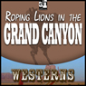 Roping Lions in the Grand Canyon (Unabridged), by Zane Grey