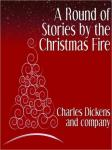 A Round of Stories by the Christmas Fire (Unabridged) Audiobook, by Charles Dickens
