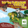 Rowdy Raccoon and the Turtle Who Wanted to Fly (Unabridged), by Donna Braymer