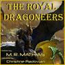 The Royal Dragoneers: The Dragoneers Saga, Book One (Unabridged), by M. R. Mathias
