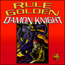 Rule Golden (Unabridged) Audiobook, by Damon Knight