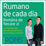 Rumano de cada dia (Everyday Rumanian): La manera mas sencilla de iniciarse en la lengua rumana (Unabridged), by Pons Idiomas