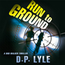 Run to Ground (Unabridged), by Douglas P. Lyle