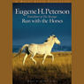 Run with the Horses: The Quest for Life at its Best (Unabridged) Audiobook, by Eugene H. Peterson