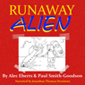 Runaway Alien: A Science Fiction Adventure for Kids, Volume 1 (Unabridged) Audiobook, by Alec Eberts