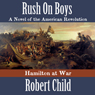Rush on Boys: Hamilton at War (Unabridged) Audiobook, by Robert Child