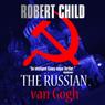 The Russian van Gogh (Unabridged), by Robert Child